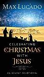 Celebrating Christmas with Jesus, Max Lucado, 1400318289