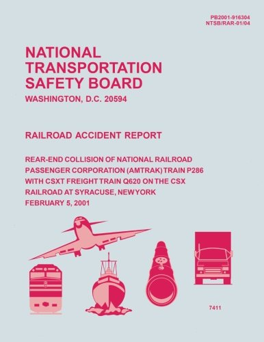 Railroad Accident Report Rear-End Collision of National Railroad Passenger Corporation (Amtrak) Train P286 with CSXT Freight Train Q620 on the CSX ... February 5, 2001 (Railroad Accident Reports)