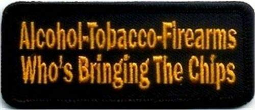 Alcohol Tobacco Firearms Who's Bringing Chips ATF NRA Gun Vest Patch PAT-2260