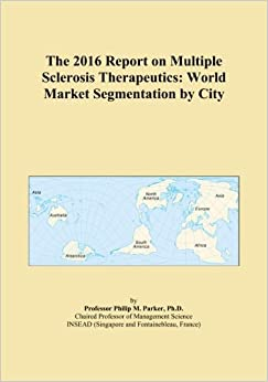 The 2016 Report on Multiple Sclerosis Therapeutics: World Market Segmentation by City