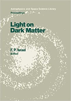 Light on Dark Matter: 'Proceedings of the First IRAS Conference, Held in Noordwijk, the Netherlands, 10 - 14 June 1985' (Astrophysics and Space Science Library)