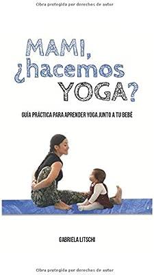 Mami, ¿Hacemos Yoga?: Guía Práctica para aprender yoga junto ...