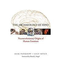 The Archaeology of Mind: Neuroevolutionary Origins of Human Emotions (Norton Series...