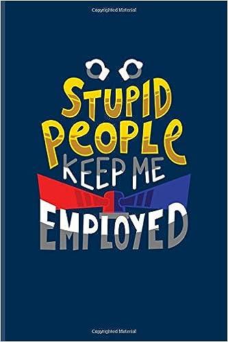Amazon.com: Stupid People Keep Me Employed: Funny Police ...