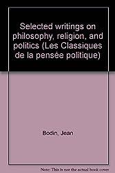 Selected writings on philosophy, religion, and politics (Les Classiques de la pensee politique)