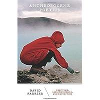Anthropocene Poetics: Deep Time, Sacrifice Zones, and Extinction (Volume 50) (Posthumanities)