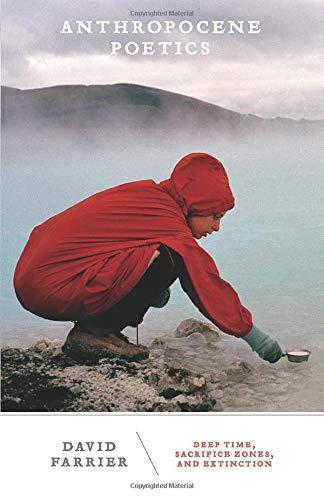 Anthropocene Poetics  Deep Time Sacrifice Zones And Extinction  Posthumanities Band 50
