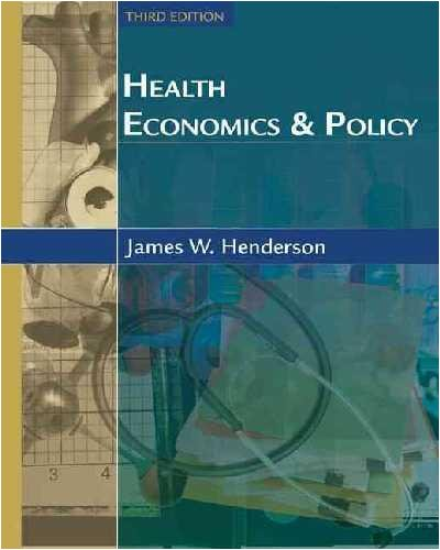 Health Economics & Policy (3rd, 05) by Henderson, James W [Hardcover (2004)] PDF