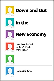 Down and Out in the New Economy: How People Find (or DonÂ't Find) Work Today