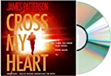 By James Patterson Cross My Heart: (James Patterson's Cross My Heart Audiobook CD) [Audiobook, Unabridged by James Patterson]
