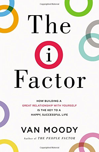 The I Factor: How Building a Great Relationship with Yourself Is the Key to a Happy, Successful - Outlet In Mn Mall
