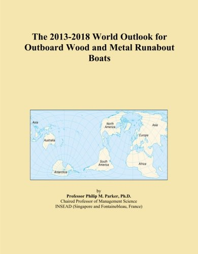 (The 2013-2018 World Outlook for Outboard Wood and Metal Runabout Boats)