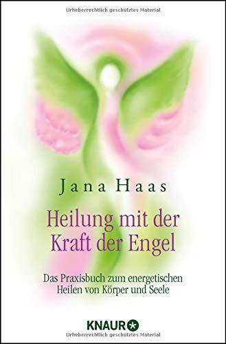 Heilung mit der Kraft der Engel: Das Praxisbuch zum energetischen Heilen von Körper und Seele Taschenbuch – 1. Dezember 2011 Jana Haas Wulfing von Rohr Knaur MensSana TB 3426874458