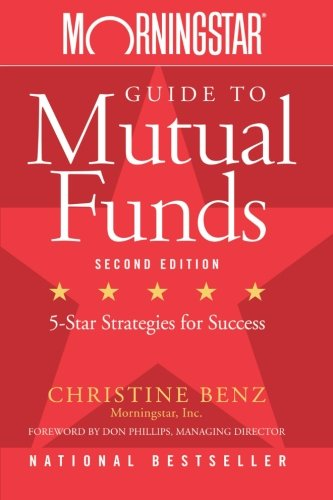 Morningstar Guide to Mutual Funds: Five-Star Strategies for Success, 2nd Edition (Investing In Mutual Funds With Little Money)