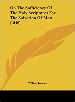 On the Sufficiency of the Holy Scriptures for the Salvation of Man (1846)