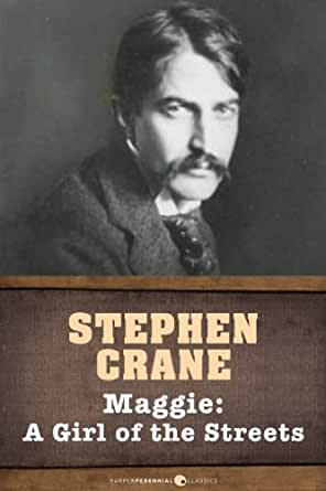 an analysis of stephen cranes novel a girl of the streets Stephen crane's maggie, a girl of the streets stephen crane's first novel maggie (girl of the streets) is a tale of uncompromising realism the story chronicles the titular maggie, a girl who lives in the bowery with her emotionally abusive parents and.