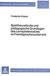 Spieltheoretische und pädagogische Grundlagen des Lernspieleinsatzes im Fremdsprachenunterricht (European university studies. Series XI, Education) (German Edition)
