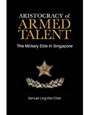 Aristocracy of Armed Talent: The Military Elite in Singapore: 1