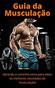 Guia da Musculação: Aprenda o caminho certo para obter os melhores resultados de musculação!