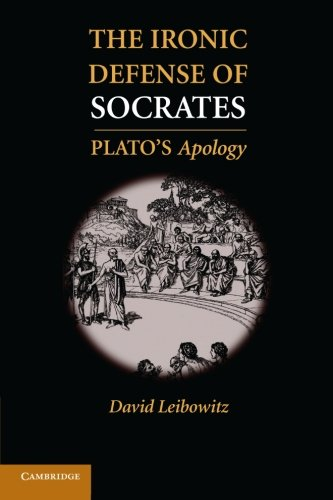 The Ironic Defense of Socrates: Plato's Apology