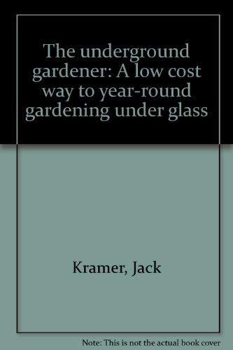 - The underground gardener: A low cost way to year-round gardening under glass