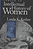 img - for Toward an Intellectual History of Women: Essays By Linda K. Kerber (Gender and American Culture) book / textbook / text book