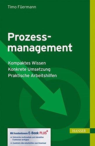 Prozessmanagement: - Kompaktes Wissen - Konkrete Umsetzung - Praktische Arbeitshilfen