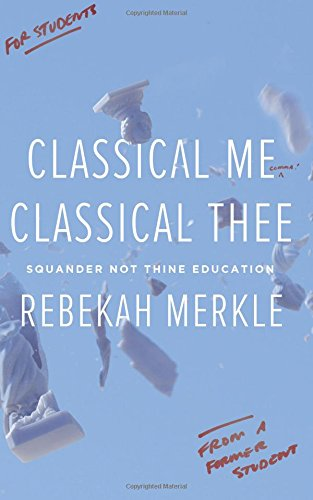 Read Online Classical Me, Classical Thee: Squander Not Thine Education ebook