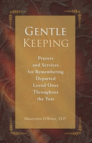 Gentle Keeping: Prayers and Services for Remembering Departed Loved Ones Throughout the Year