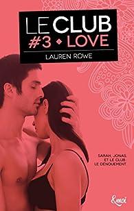 Le Club, tome 3 : Love par Lauren Rowe