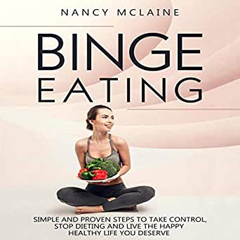 Amazon.com: Binge Eating: Simple and Proven Steps to Take ...