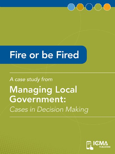 fire-or-be-fired-cases-in-decision-making-managing-local-government