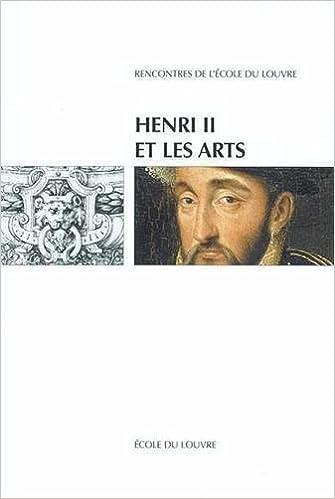 Livres gratuits en ligne Henri II et les arts : Actes du colloque international, Ecole du Louvre et Musée national de la Rennaissance-Ecoue epub, pdf