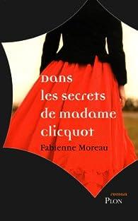 Dans les secrets de madame Clicquot par Fabienne Moreau