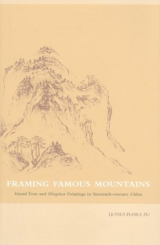 Download Framing Famous Mountains: Grand Tour and Mingshan Paintings in Sixteenth-century China PDF