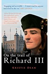 On the Trail of Richard III by Kristie Dean (2016-05-15) Paperback