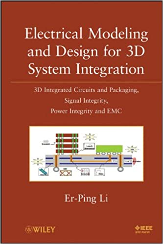 Electrical Modeling And Design For 3d System Integration 3d Integrated Circuits And Packaging Signal Integrity Power Integrity And Emc Li Er Ping 9780470623466 Amazon Com Books