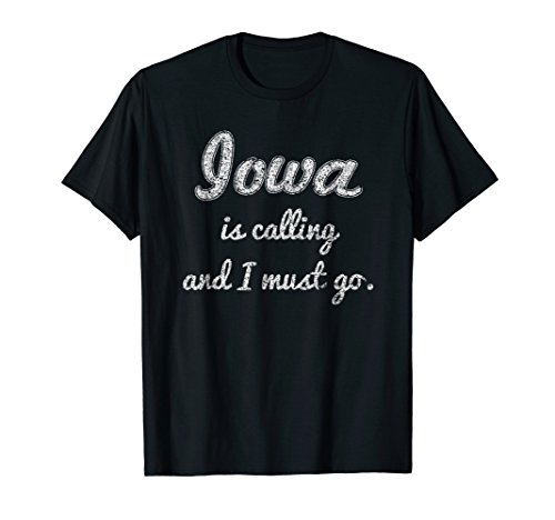 Iowa is calling and I must go funny gift travel T-Shirt IA by Funny travel and vacation US state shirts
