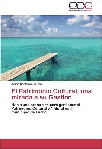El Patrimonio Cultural, Una Mirada a Su Gestion: Amazon.es: Robledo Renteria Aciria: Libros