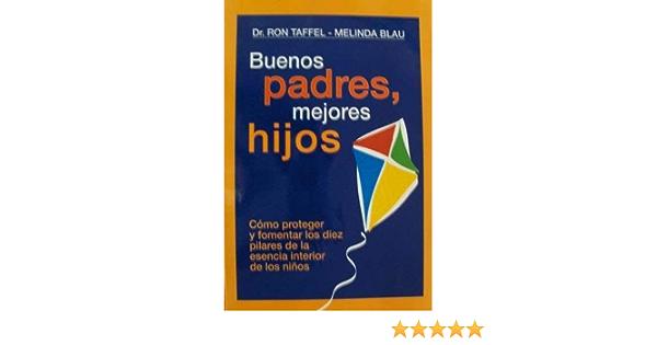 Buenos Padres, Mejores Hijos: Amazon.es: Taffel, Ron: Libros