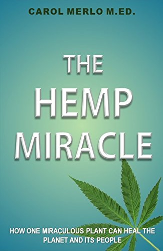 (The Hemp Miracle: How One Miraculous Planet Can Heal the Planet and Its People)