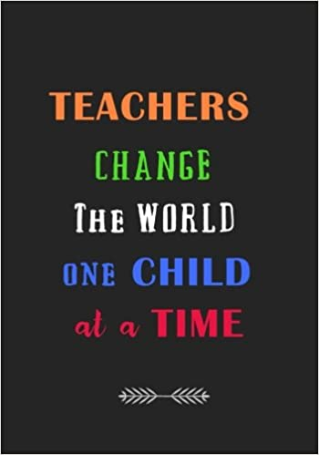 Teachers Change The World One Child At A Time A Journal Containing Stunning Popular Inspirational Quotes