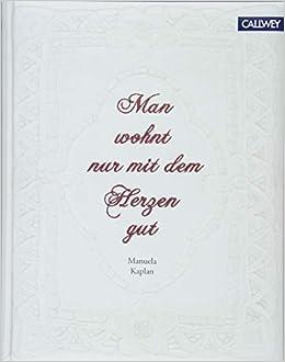 4dd9ae8577 Man wohnt nur mit dem Herzen gut: Unser Traum vom Wohnen im neuen Shabby  Chic: Amazon.de: Manuela Kaplan, Brita Sönnichsen: Bücher