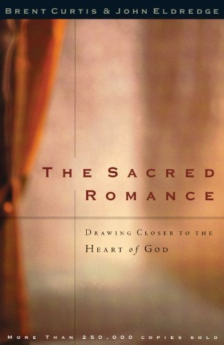 The Sacred Romance: Drawing Closer to the Heart of God by Brent Curtis (1997-05-14)