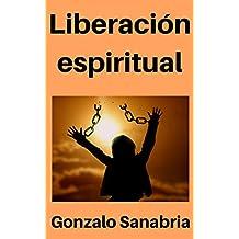 Liberación espiritual: Es Jesús quien da verdadera libertad (Spanish Edition)