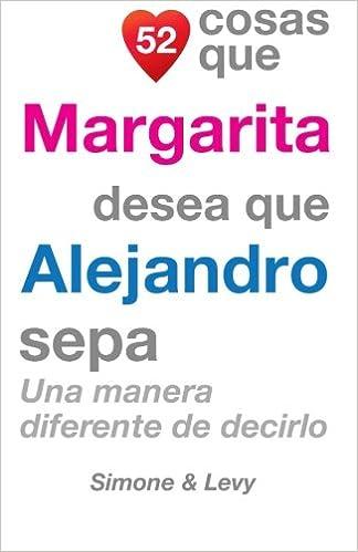 52 Cosas Que Margarita Desea Que Alejandro Sepa: Una Manera