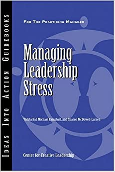 Managing Leadership Stress (J-B CCL (Center for Creative Leadership))