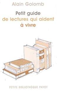 Petit guide de lectures qui aident à vivre par Alain Golomb
