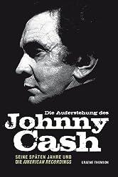 Die Auferstehung des Johnny Cash - Seine Spaten Jahre und die American Recordings