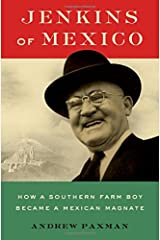 Jenkins of Mexico: How a Southern Farm Boy Became a Mexican Magnate Hardcover